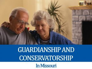 Guardianship and Conservatorship in Missouri