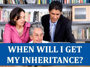 When Will I Get My Inheritance?
