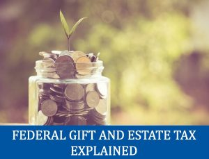Federal Gift and Estate Tax Explained