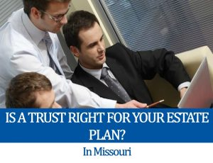 Is a Trust Right For Your Estate Plan in Missouri